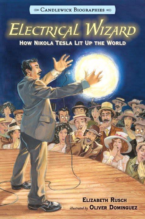 Candlewick Electrical Wizard: How Nikola Tesla Lit Up the World