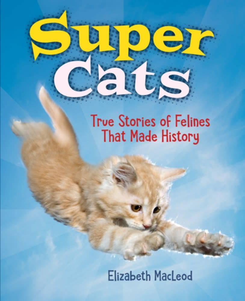 Annick Press Super Cats: True Stories of Felines that Made History