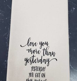 Love you More Than Yesterday Tea Towel