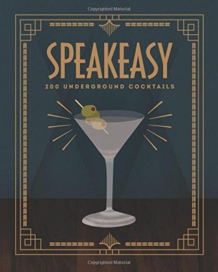 Chronicle Books Speakeasy: 200 Underground Cocktails