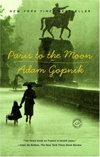 Random House Paris to the Moon by Adam Gopnik