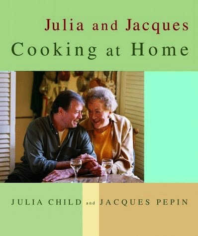 Julia & Jacques Cooking at Home by Julia Child & Jaques Pepin