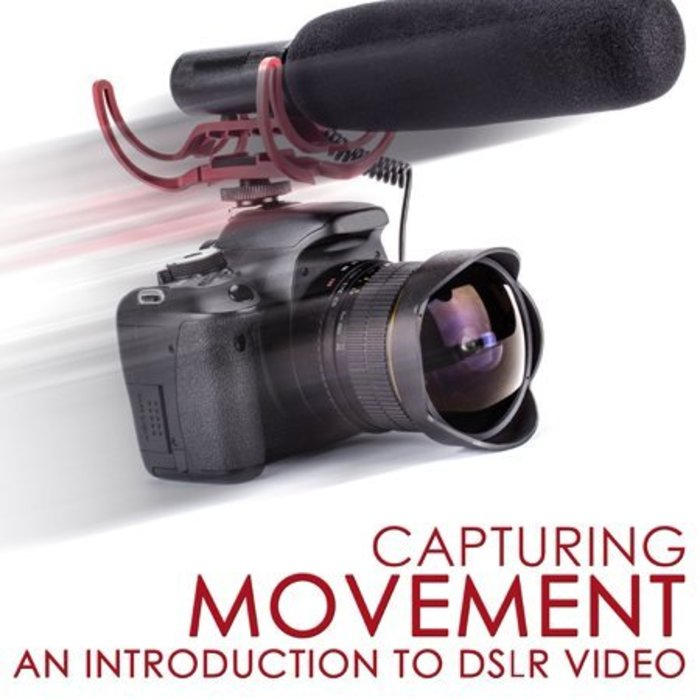 Intro to DSLR Video: Capturing  Movement Class