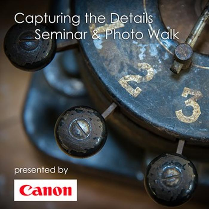 "Canon ""Capturing the Details"" Seminar & Photo Walk June 16"
