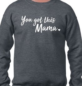 You Got This Mama You Got This Mama Sweatshirt at Ready Set Baby