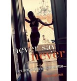 Never Say Never: Tips, Tricks and Erotic Inspiration for Lovers