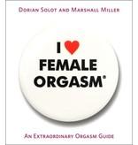 I Love Female Orgasm: An Extraordinary Orgasm Guide