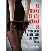 As Kinky As You Wanna Be: Your Guide to Safe, Sane, and Smart BDSM