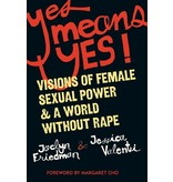Yes Means Yes! Visions of Female Sexual Power & A World Without Rape