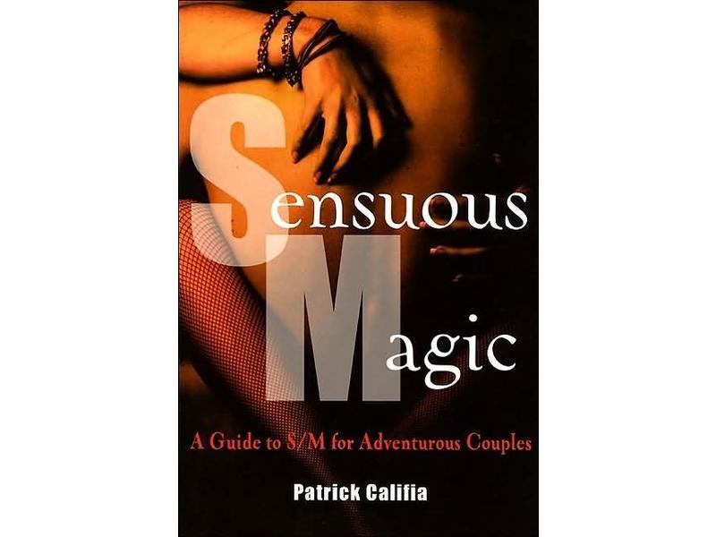 Sensuous Magic: A Guide to S/M for Adventurous Couples
