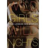Wild Girls, Wild Nights: True Lesbian Sex Stories