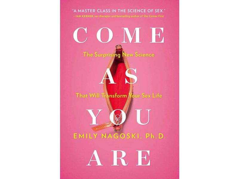 Come As You Are: Surprising New Science To Transform Your Sex Life
