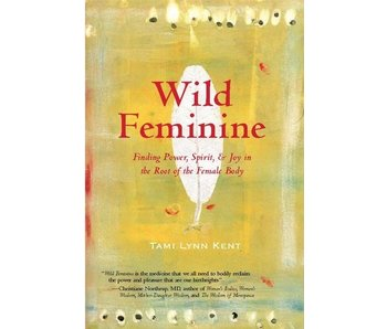Wild Feminine: Finding Power, Spirit, & Joy in the Root of the Female Body