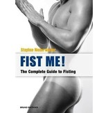 Fist Me!: The Complete Guide to Fisting