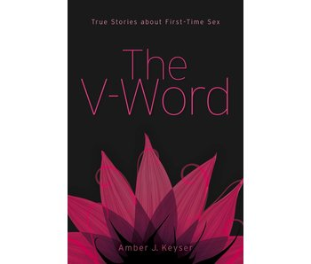 The V-Word: True Stories about First-Time Sex