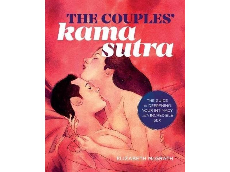 The Couples' Kama Sutra: The Guide to Deepening Your Intimacy with Incredible Sex