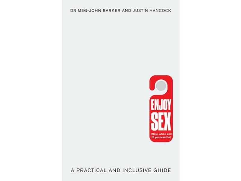 Enjoy Sex (How, When, and If You Want To): A Practical and Inclusive Guide