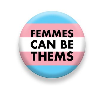 Femmes Can Be Thems Pin