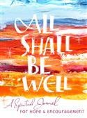 All Shall Be Well A Spiritual Journal for Hope & Encouragement