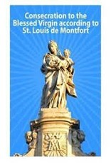 Consecration to the Blessed Virgin According to St. Louis de Montfort