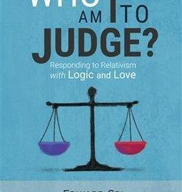 Ignatius Press Who Am I to Judge?: Responding to Relativism with Logic and Love