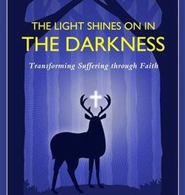 Ignatius Press The Light Shines on in the Darkness: Transforming Suffering through Faith (Happiness, Suffering, and Transcendence)