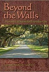 Beyond the Walls Monastic Wisdom for Everyday Life