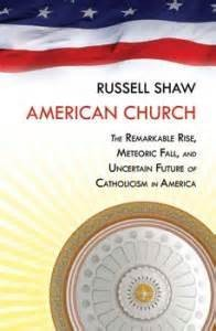 American Church The Remarkable Rise, Meteoric Fall, and Uncertain Future of Catholicism in America