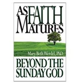 Liguori Publications As Faith Matures: Beyond the Sunday God