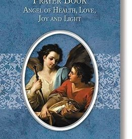 Saint Raphael Prayer Book: Angel of Health, Love, Joy and Light
