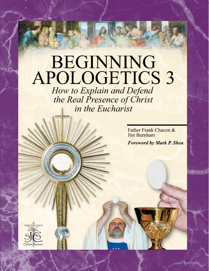 Beginning Apologetics 3: How to Explain and Defend the Real Presence of Christ in the EucharistBEGINNING APOLOGETICS #3