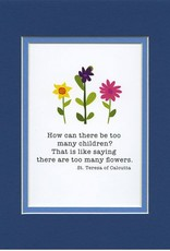 Pio Prints How Can There Be Too Many Children, St. Teresa of Calcutta 5x7 Print Matted to 8x10