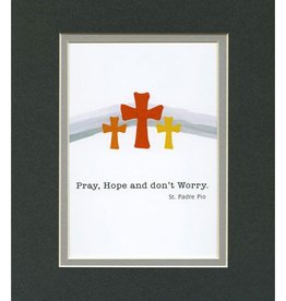 Pray, Hope and don't... 5x7 Matted to 8x10 print
