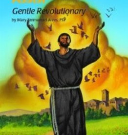 Saint Francis of Assisi -- Gentle Revolutionary