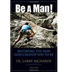 Ignatius Press Be A Man!: Becoming the Man God Created You to Be