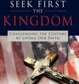 Our Sunday Visitor Seek First the Kingdom: Challenging the Culture by Living Our Faith