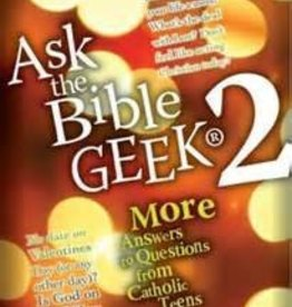 Bible Geek Ask the Bible Geek® 2: More Answers to Questions From Catholic Teens
