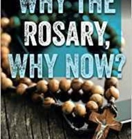 Our Sunday Visitor Why the Rosary, Why Now?