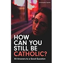 How Can You Still Be Catholic