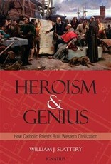Heroism and Genius How Catholic Priests Built Western Civilization