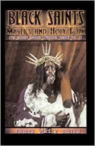 Black Saints Mystics and Holy Folks