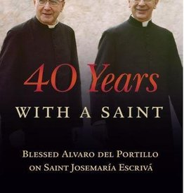Scepter Publishers 40 Years With a Saint: Blessed Alvaro del Portillio on Saint Josemaria Escriva