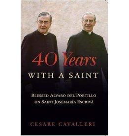 Scepter Publishers 40 Years With a Saint: Blessed Alvaro del Portillo on Saint Josemaria Escriva