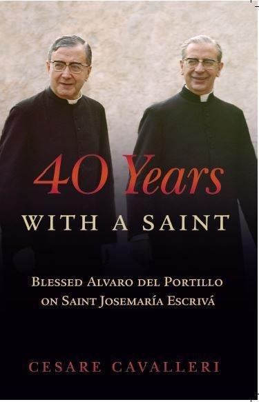40 Years With a Saint: Blessed Alvaro del Portillio