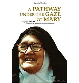 Ignatius Press A Pathway Under the Gaze of Mary: Biography of Sister Maria Lucia of Jesus and the Immaculate Heart