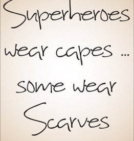 Not all Superheroes wear capes...some wear scarves