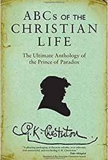 ABCs of the Christian Life: The Ultimate Anthology of the Prince of Paradox