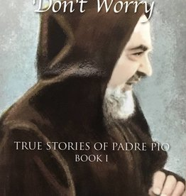 Padre Pio Press Pray, Hope, and Don't Worry: True Stories of Padre Pio Book 1