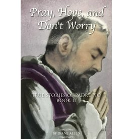 Padre Pio Press Pray, Hope, and Don't Worry: True Stories of Padre Pio Book 2
