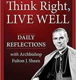 Our Sunday Visitor Think Right, Live Well: Daily Reflections with Archbishop Fulton J. Sheen